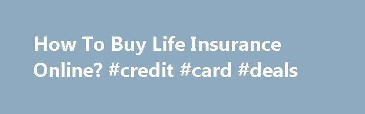 "How To Buy Life Insurance Online? #credit #card #deals http://insurance.remmont.com/how-to-buy-life-insurance-online-credit-card-deals/  #buy life insurance online # How To Buy Life Insurance Online? Peggy Mace PRO President and Senior Agent, Outlook Life, Most of the U.S. To buy life insurance online, you want to be certain that you are working with a reputable agency. Look at their ""About Us"" information to see if they have concrete contact […]The post How To Buy Life Insurance Online?…"