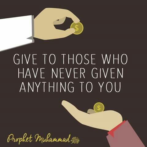 """Give to those who have never given anything to you."" -- Prophet Muhammad (pbuh)"