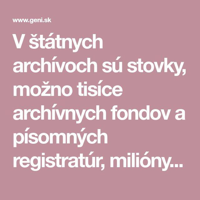 V štátnych archívoch sú stovky, možno tisíce archívnych fondov a písomných registratúr, milióny spisov v rozsahu tisícov bežných metrov, či