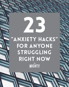 23 'Anxiety Hacks' for Anyone Struggling Right Now