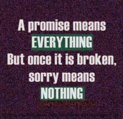 A promise means everything but once it is broken sorry means nothing #Life #lifelessons #lifeadvice #lifequotes #quotesonlife #lifequotesandsayings #promise ##means #everything #once #broken #sorry #nothing #shareinspirequotes #share #Inspire #quotes #whatsapp