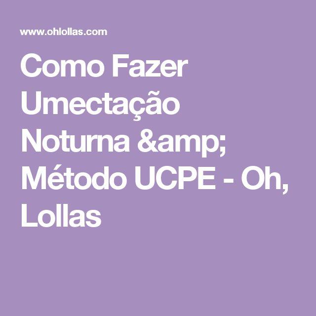 Como Fazer Umectação Noturna & Método UCPE - Oh, Lollas