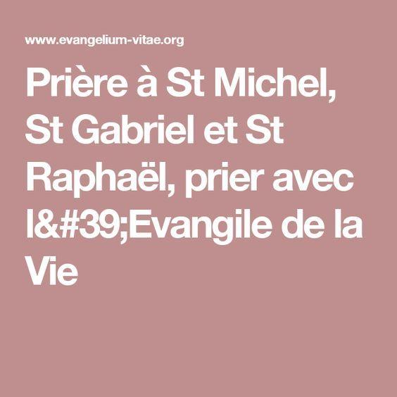 Prière à St Michel, St Gabriel et St Raphaël, prier avec l'Evangile de la Vie