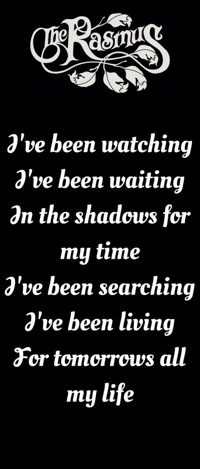 In The Shadows lyrics- I remember coming home from school to a broken home and a lonely hot lunch, and I'd listen to The Rasmus on TV and life would be a little better for a moment or so