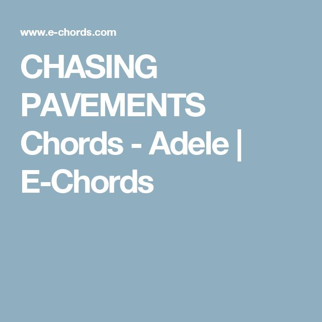 CHASING PAVEMENTS Chords - Adele | E-Chords