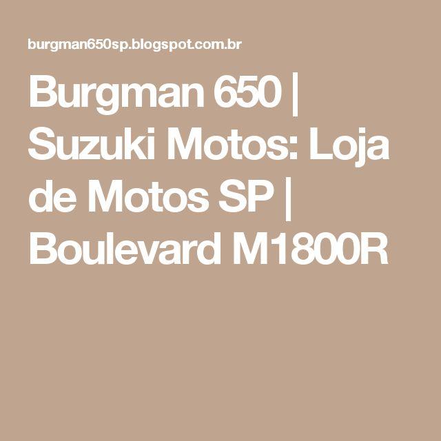 Burgman 650 | Suzuki Motos: Loja de Motos SP | Boulevard M1800R