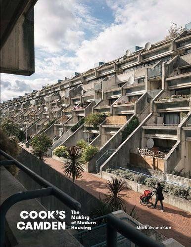 Cook's Camden: The Making of Modern Housing 2018: Amazon.co.uk: Mark Swenarton: 9781848222045: Books