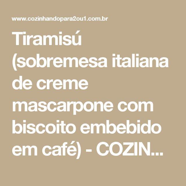 Tiramisú (sobremesa italiana de creme mascarpone com biscoito embebido em café) - COZINHANDO PARA 2 OU 1
