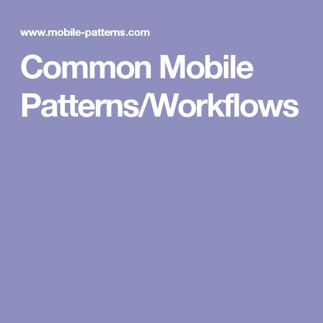 Common Mobile Patterns/Workflows