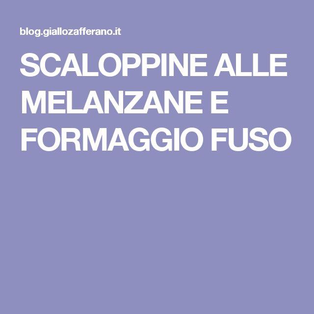 SCALOPPINE ALLE MELANZANE E FORMAGGIO FUSO