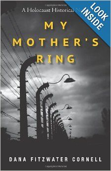 New Historical Fiction Book about the Holocaust!  My Mother's Ring: A Holocaust Historical Novel: Dana Fitzwater Cornell: 9781490311487: Amazon.com: Books
