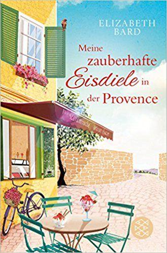 Meine zauberhafte Eisdiele in der Provence: Amazon.de: Elizabeth Bard, Alice Jakubeit: Bücher