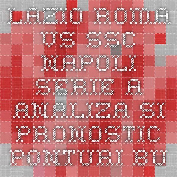 Lazio Roma vs SSC Napoli - Serie A - analiza si pronostic - Ponturi Bune