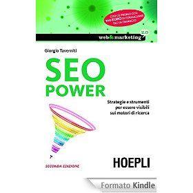 SEO Power: Strategie e strumenti per essere visibili sui motori di ricerca (Web & marketing 2.0)