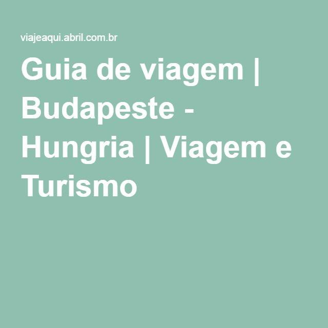 Guia de viagem   Budapeste - Hungria   Viagem e Turismo