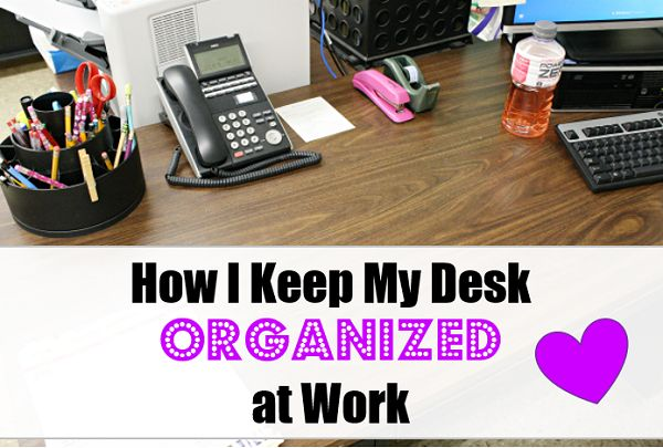 1000 images about organized offices on pinterest small - How to keep your desk organized ...
