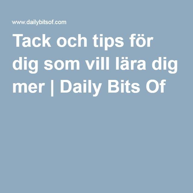 Tack och tips för dig som vill lära dig mer | Daily Bits Of