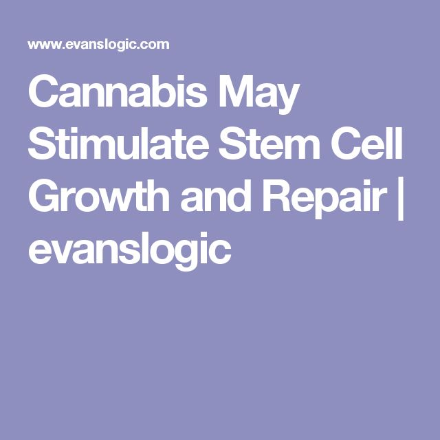 Cannabis May Stimulate Stem Cell Growth and Repair | evanslogic