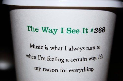 """Music is what I always turn to when I'm feeling a certain"
