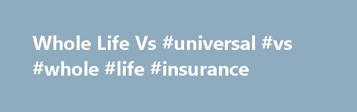 Whole Life Vs #universal #vs #whole #life #insurance http://gambia.nef2.com/whole-life-vs-universal-vs-whole-life-insurance/  # Whole Life Vs. Universal Life Insurance Permanent life insurance provides coverage that term insurance cannot. A permanent policy also builds a cash reserve, called a cash value. This cash reserve acts like savings that you can use throughout your life. But what type of permanent policy– whole or universal — should you choose? Whole Life Insurance Whole life…