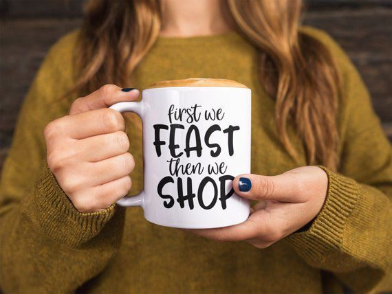 First We Feast Then We Shop Thanksgiving Mug Fall Mug Thanksgiving