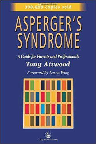 Asperger's Syndrome: A Guide for Parents and Professionals: Tony Attwood: 8601419163328: Psychopathology: Amazon Canada