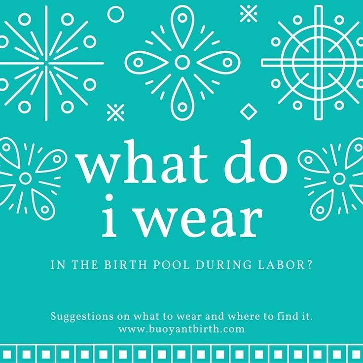 What To Wear in the Birth Tub — buoyant birth