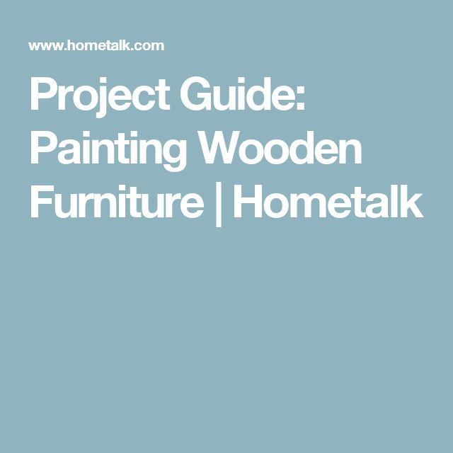 Project Guide: Painting Wooden Furniture | Hometalk