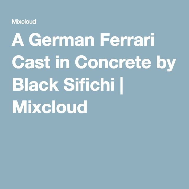 A German Ferrari Cast in Concrete by Black Sifichi | Mixcloud