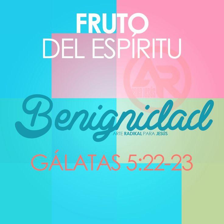 Gálatas 5:22-23 Mas el fruto del Espíritu es amor, gozo, paz, paciencia, benignidad, bondad, fe, mansedumbre, tem...