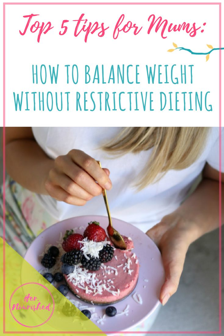 TOP 5 TIPS: HOW TO BALANCE WEIGHT WITHOUT RESTRICTIVE DIETING - The Nursery Collective
