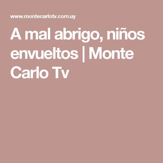 A mal abrigo, niños envueltos | Monte Carlo Tv