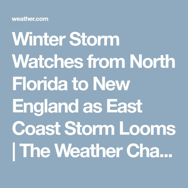 Winter Storm Watches from North Florida to New England as East Coast Storm Looms | The Weather Channel