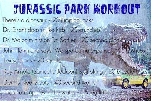 Jurassic Park Movie Workout- As much as I watch this movie I could be in awesome shape lol