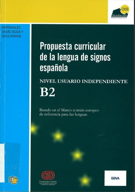 Propuesta curricular de la lengua de signos española : nivel usuario independiente B2 / [coordinación, Mª Aránzazu Díez Abella]