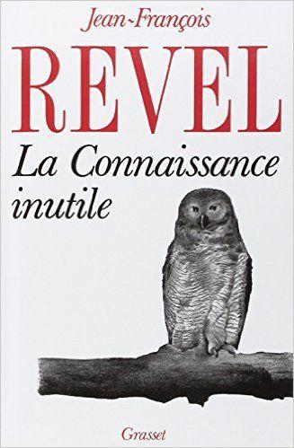Amazon.fr - La connaissance inutile - Jean-François Revel - Livres
