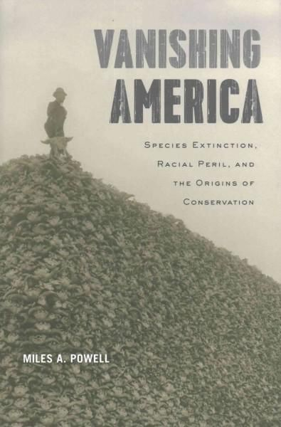 Vanishing America: Species Extinction, Racial Peril, and the Origins of Conservation