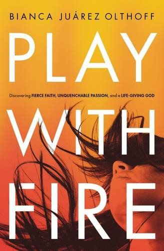 Play with Fire: Discovering Fierce Faith, Unquenchable Passion, and a Life-Giving God by Bianca Juarez Olthoff http://www.amazon.com/dp/0310345243/ref=cm_sw_r_pi_dp_-.q.wb04FB37P