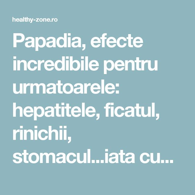 Papadia, efecte incredibile pentru urmatoarele: hepatitele, ficatul, rinichii, stomacul...iata cum se prepara - Healthy Zone