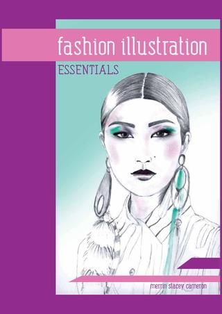 fashion illustration ESSENTIALS  This publication introduces you to the basics of fashion illustration proportion with the male and female body, different mediums/ techniques and digital methods (tutorials for Adobe Illustrator and Photoshop).