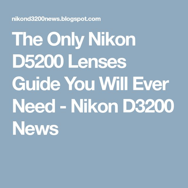 The Only Nikon D5200 Lenses Guide You Will Ever Need - Nikon D3200 News