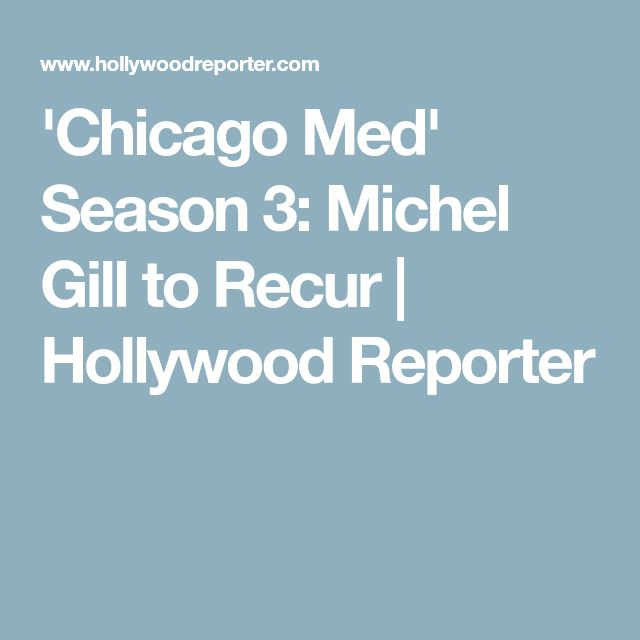 'Chicago Med' Season 3: Michel Gill to Recur   Hollywood Reporter