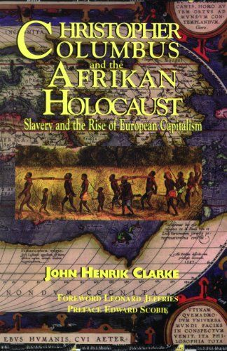 Christopher Columbus and the Afrikan Holocaust: Slavery and the Rise of European Capitalism/John Henrik Clarke