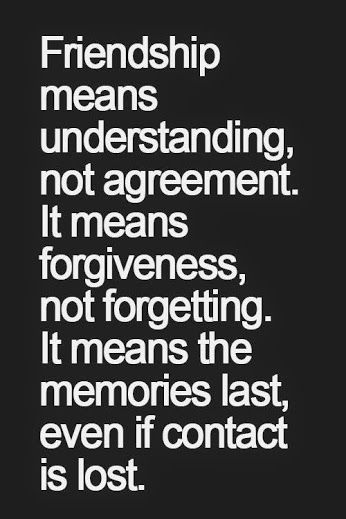 Friendship means understanding, not agreement. It means forgiveness, not forgetting. It means the memories last, even if contact is lost. #quotes