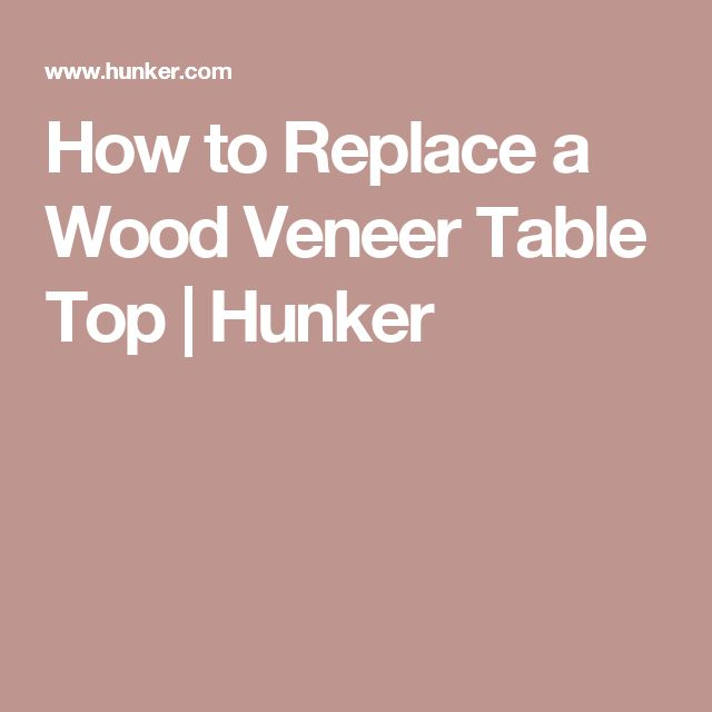 How To Replace A Wood Veneer Table Top