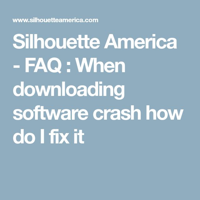 Silhouette America - FAQ : When downloading software crash how do I fix it