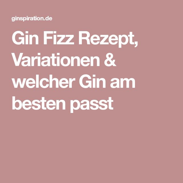 Gin Fizz Rezept, Variationen & welcher Gin am besten passt