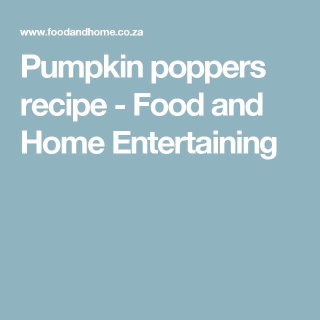 Pumpkin poppers recipe - Food and Home Entertaining