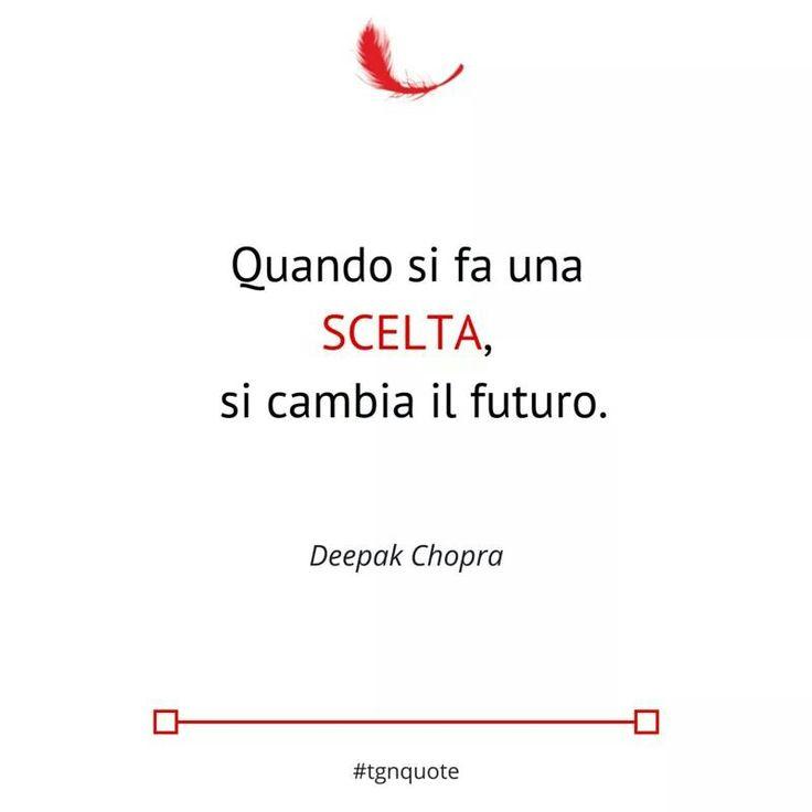 Quando si fa una scelta si cambia il futuro. Deepak Chopra