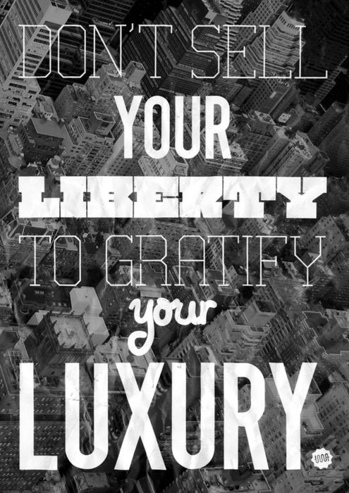 don't sell your liberty to gratify your luxury